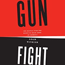 Gunfight: The Battle over the Right to Bear Arms in America Audiobook by Adam Winkler Narrated by John McLain