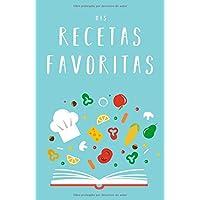 Mis Recetas Favoritas: Libro de recetas «hazlo tú mismo» para anotar tus recetas favoritas