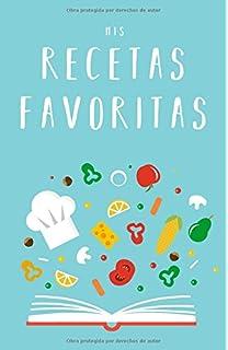Mis Recetas Favoritas: Libro de recetas «hazlo tú mismo» para anotar tus recetas