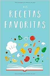 Mis Recetas Favoritas: Libro de recetas «hazlo tú mismo