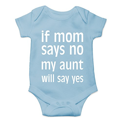 Crazy Bros Tee's If Mom Says No, My Aunt Will Say Yes Funny Cute Novelty Infant One-Piece Baby Bodysuit (Newborn, Light Blue)