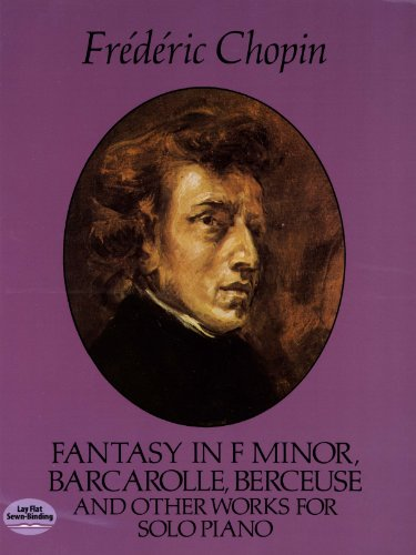 - Fantasy in F Minor, Barcarolle, Berceuse and Other Works for Solo Piano (Dover Music for Piano)