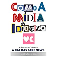 Como a Mídia Idiotiza Você: A revolução cultural e a era das fake news (Portuguese Edition)