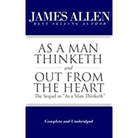 """As a Man Thinketh and Out From the Heart (The Sequel to """"As a Man Thinketh"""") [Complete and Unabridged] (The Works of…"""