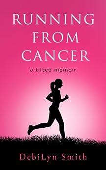 Running From Cancer : a tilted memoir by [Smith, DebiLyn]