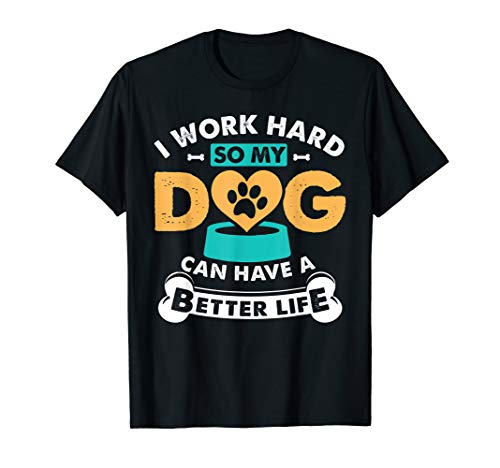I Work Hard So My Dog Can Have A Better Life T-Shirt Beagle Dogs Mens Hoodie