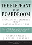 img - for The Elephant in the Boardroom: Speaking the Unspoken about Pastoral Transitions book / textbook / text book