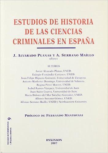 Estudios de Historia de las Ciencias Criminales en España Estudios de Crimonolog¡a y Pol¡tica Criminal: Amazon.es: Jos? Alvarado Planas, Alfonso Serrano ...