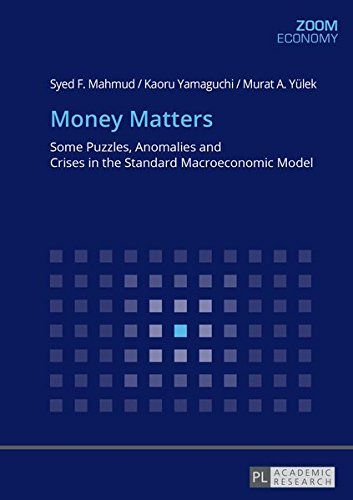 Money Matters: Some Puzzles, Anomalies and Crises in the Standard Macroeconomic Model