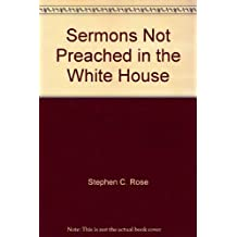 Sermons Not Preached in the White House