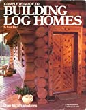 Complete Guide to Building Log Homes, Monte Burch, 0696110032