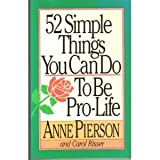 Fifty-Two Simple Things You Can Do to Be Pro-Life, Anne Pierson and Carol Risser, 1556611706