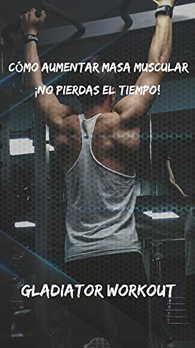 COMO AUMENTAR MASA MUSCULAR RÁPIDO: ¡No pierdas más el tiempo! (Fitness nº 1) por Bueno Villegas, Ivan,Marta Ichaso