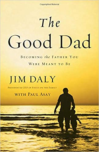 The Good Dad Becoming The Father You Were Meant To Be Daly Jim
