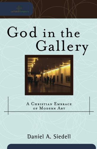 God in the Gallery: A Christian Embrace of Modern Art (Art By God)