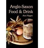 img - for [(Anglo-Saxon Food and Drink: Production, Processing, Distribution and Consumption)] [Author: Ann Hagen] published on (December, 2010) book / textbook / text book