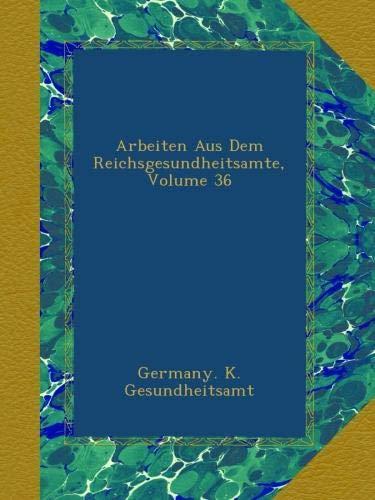Arbeiten Aus Dem Reichsgesundheitsamte, Volume 36 (German Edition) pdf