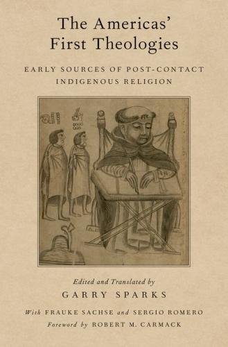 The Americas' First Theologies: Early Sources of Post-Contact Indigenous Religion (AAR Religion in Translation) by Oxford University Press