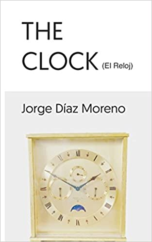 The Clock: El Reloj (Spanish Edition): Jorge Díaz Moreno: 9781549956461: Amazon.com: Books