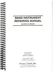 Ferree\'s Tools Erick Brand Band Instrument Repair Manual