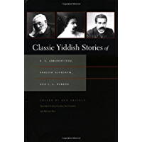 Classic Yiddish Stories of S.Y. Abramovitsh, Sholem Aleichem, and I.L. Peretz (Judaic Traditions in Literature, Music…