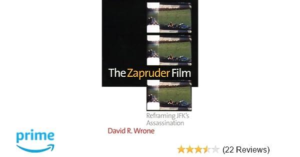 The Zapruder Film: Reframing JFK\'s Assassination: David R. Wrone ...