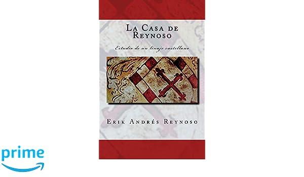 La Casa de Reynoso: Estudio de un linaje castellano (Spanish Edition): Erik Andres Reynoso: 9781985572751: Amazon.com: Books