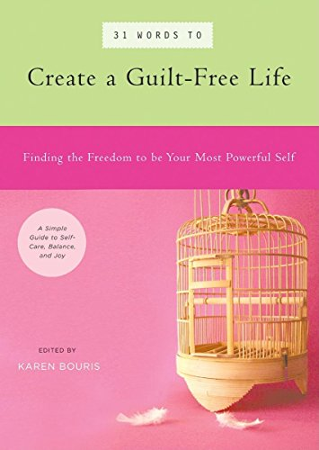 31 Words to Create a Guilt-Free Life: Finding the Freedom to be Your Most Powerful Self — A Simple Guide to Self-Care, Balance, and Joy (39 Power Words) ()