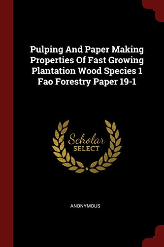 Pulping And Paper Making Properties Of Fast Growing Plantation Wood Species 1 Fao Forestry Paper 19-1