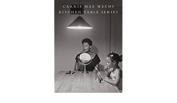 Carrie Mae Weems Kitchen Table Series Sarah Lewis Adrienne