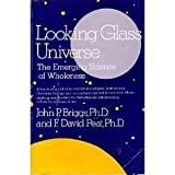 The Looking Glass Universe, Briggs, John and Peat, F. David, 0346125944