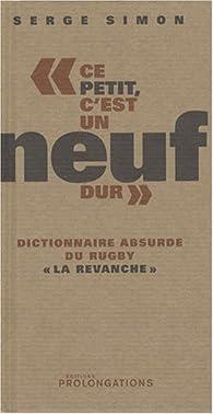 Ce petit, c'est un neuf dur : Dictionnaire absurde du rugby par Serge Simon