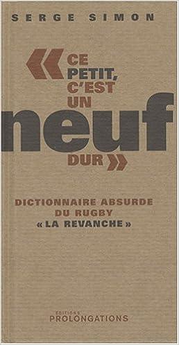 """""""Ce petit, c'est un neuf dur"""" : Dictionnaire absurde du rugby """"la revanche"""""""