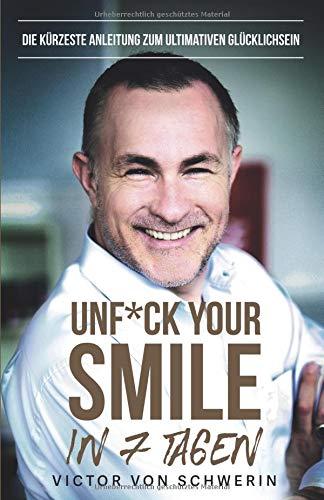 Unf*ck Your Smile in 7 Tagen: Die kürzeste Anleitung zum ultimativen Glücklichsein