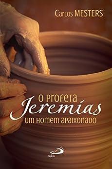 O profeta Jeremias: Um homem apaixonado (Avulso) por [Mesters, Carlos]