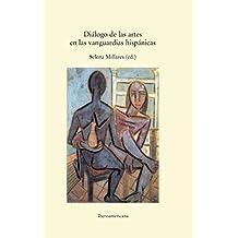 Diálogo de las artes en las vanguardias hispánicas (Spanish Edition)