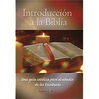 Introduccion a la Biblia: Una Guia Catolica Para el Estudio de las Escrituras