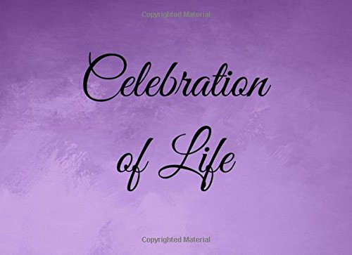 Download Celebration of Life: Guest Book for Funeral - 104 Pages - Paperback - 8.25 x 6 Inches (Guest Book Memorial Service) (Volume 6) PDF