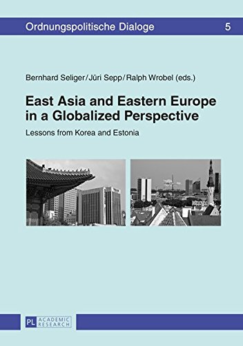 East Asia and Eastern Europe in a Globalized Perspective: Lessons from Korea and Estonia (Ordnungspolitische Dialoge)