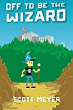 Off to Be the Wizard, Scott Meyer, 1612184715
