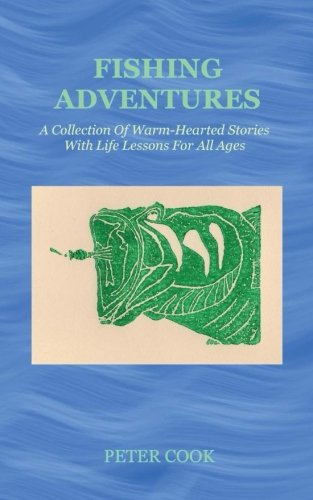 Fishing Adventures: A Collection Of Warm-Hearted Stories With Life Lessons For All Ages