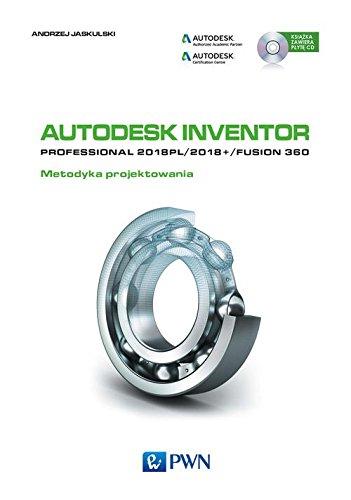 Autodesk Inventor Professional 2018PL/2018+/Fusion 360. Metodyka projektowania + CD ebook
