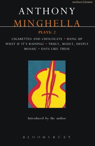 Minghella Plays: 2: Cigarettes & Chocolate; Hang-up; What If It's Raining?; Truly Madly Deeply; Mosaic; Days Like Th