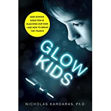 Glow Kids: How Screen Addiction Is Hijacking Our Kids - and How to Break the Trance