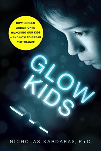 Glow Kids: How Screen Addiction Is Hijacking Our Kids - and How to Break the Trance cover