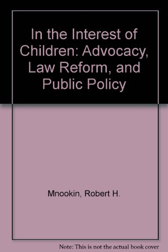 In the Interest of Children: Advocacy, Law Reform, and Public Policy