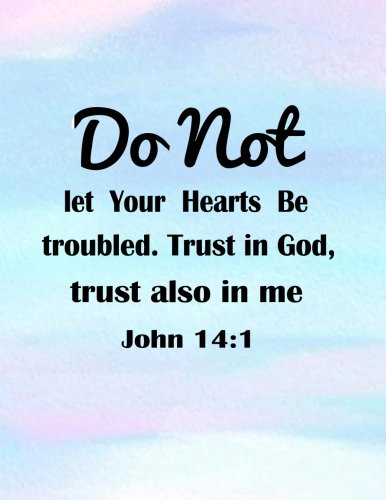 Do Not Let Your Hearts Be Troubled Trust In God, Trust Also In Me John 14:1: Quotes Journal Notebook 8.5x11 100pages (Volume 12)