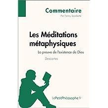 Les Méditations métaphysiques de Descartes - La preuve de l'existence de Dieu (Commentaire): Comprendre la philosophie avec lePetitPhilosophe.fr (Commentaire philosophique t. 14) (French Edition)