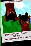 Destiny and Faith Go to Twincentric Academy!, Teddy O' Malley, 1463664621