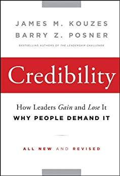 Credibility: How Leaders Gain and Lose It, Why People Demand It (J-B Leadership Challenge: Kouzes/Posner Book 245) by [Kouzes, James M., Posner, Barry Z.]
